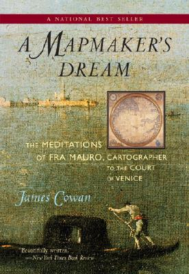 A Mapmaker's Dream: The Meditations of Fra Mauro, Cartographer to the Court of Venice: A Novel, Cowan, James