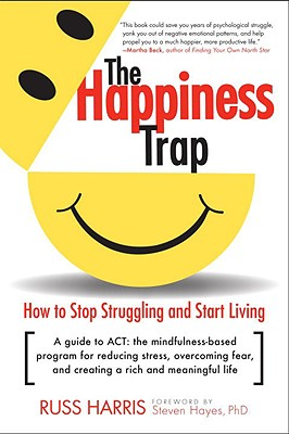 Image for The Happiness Trap: How to Stop Struggling and Start Living: A Guide to ACT