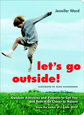 Image for Let's Go Outside!: Outdoor Activities and Projects to Get You and Your Kids Closer to Nature
