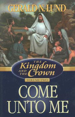 Image for The Kingdom and the Crown, Vol. 2: Come Unto Me (The Kingdom and the Crown)