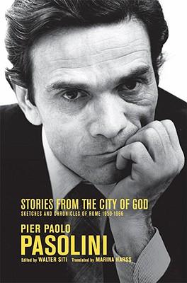 Stories From The City Of God, Pier Paolo Pasolini; Walter Siti, editor; Marina Harss, translator