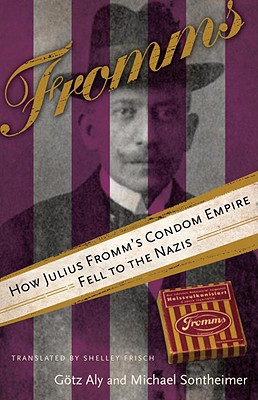 Image for Fromms: How Julius Fromm's Condom Empire Fell to the Nazis