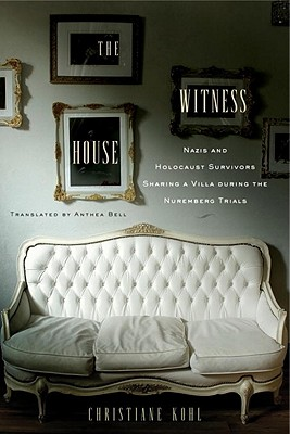 Image for The Witness House: Nazis and Holocaust Survivors Sharing a Villa during the Nuremberg Trials