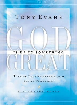 Image for God Is Up To Something Great: Turning Your Yesterdays into Better Tomorrows (Life Change Books)