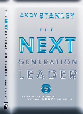 Image for The Next Generation Leader: Five Essentials for Those Who Will Shape the Future