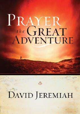 Prayer, the Great Adventure, Dr. David Jeremiah