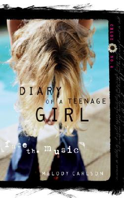 Face the Music (Diary of a Teenage Girl: Chloe, Book 4), Melody Carlson