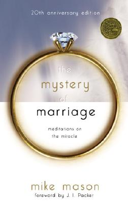 The Mystery of Marriage 20th Anniversary Edition: Meditations on the Miracle, MIKE MASON
