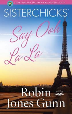 Sisterchicks Say Ooh La La! (Sisterchicks Series #5), Gunn, Robin Jones