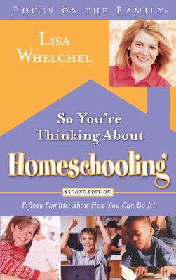 Image for So You're Thinking About Homeschooling: Fifteen Families Show How You Can Do It (Focus on the Family)