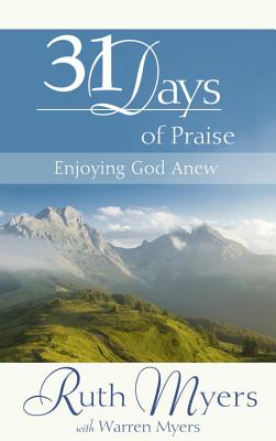 Thirty-One Days of Praise: Enjoying God Anew (31 Days Series), Ruth Myers, Warren Myers