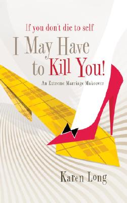 If You Don't Die To Self I May Have To Kill You:, Karen Long