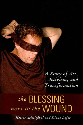 Image for The Blessing Next to the Wound: A Story of Art, Activism, and Transformation