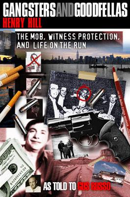 Image for Gangsters and Goodfellas: Wiseguys, Witness Protection, and Life on the Run