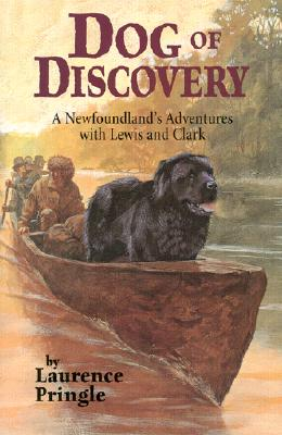 Dog of Discovery : A Newfoundlands Adventures With Lewis and Clark, LAURENCE P. PRINGLE