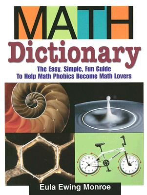 Math Dictionary: The Easy, Simple, Fun Guide to Help Math Phobics Become Math Lovers, Eula Ewing Monroe