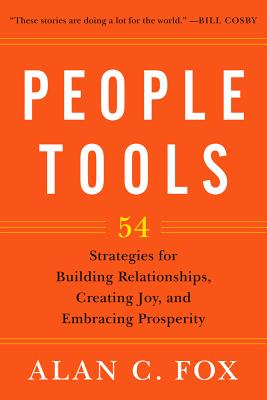 PEOPLE TOOLS: 54 STRATEGIES FOR BUILDING RELATIONSHIPS, CREATING JOY, AND EMBRACING PROSPERITY, FOX, ALAN C.