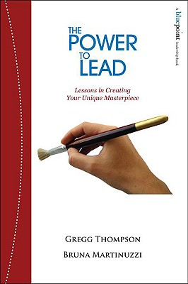 Image for The Power to Lead: Lessons in Creating Your Unique Masterpiece (A Bluepoint Leadership Book)