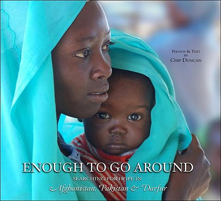 Image for Enough To Go Around: Searching for Hope in Afghanistan, Pakistan & Darfur