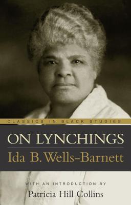 On Lynchings (Classics in Black Studies), Ida B. Wells-Barnett