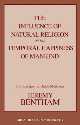 Image for The Influence of Natural Religion on the Temporal Happiness of Mankind (Great Books in Philosophy)