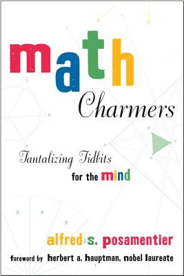 Math Charmers: Tantalizing Tidbits for the Mind, Alfred S. Posamentier