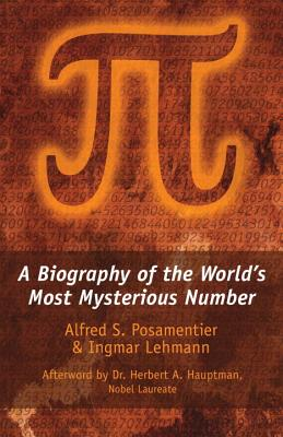 Pi: A Biography of the World's Most Mysterious Number, Posamentier, Alfred S.