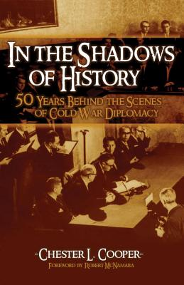 In The Shadows Of History: Fifty Years Behind The Scenes Of Cold War Diplomacy, Chester L Cooper