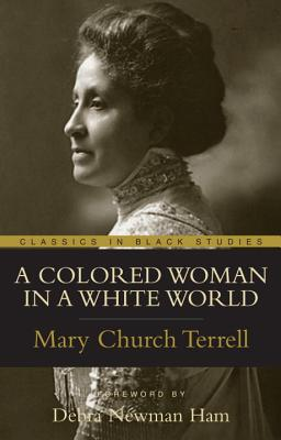 A Colored Woman In A White World (Classics in Black Studies), Terrell, Mary Church