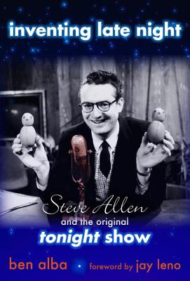Image for Inventing Late Night: Steve Allen And the Original Tonight Show