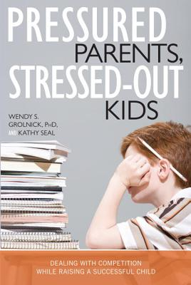 Image for Pressured Parents, Stressed-out Kids: Dealing With Competition While Raising a Successful Child