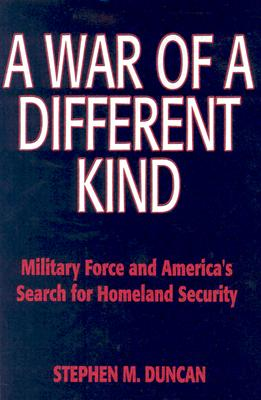 Image for A War of a Different Kind: Military Force and America's Search for Homeland Security