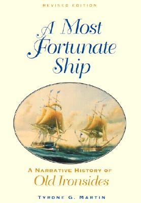 Image for A Most Fortunate Ship: A Narrative History of Old Ironsides, Revised Edition