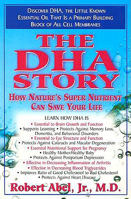 The DHA Story: How Nature's Super Nutrient Can Save Your Life, Abel, Robert