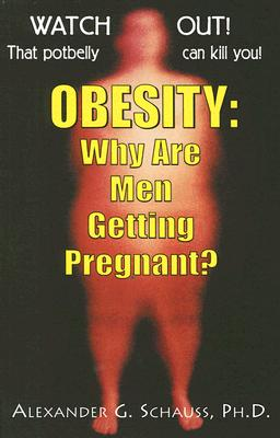 Obesity: Why Are Men Getting Pregnant?, Alexander G. Schauss