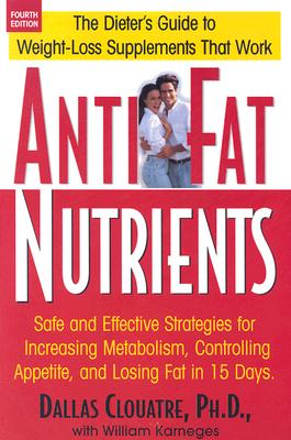 Image for Anti-Fat Nutrients: Safe and Effective Strategies for Increasing Metabolism, Controlling Appetite, and Losing Fat in 15 Days