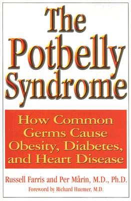 Potbelly Syndrome : How Common Germs Cause Obesity, Diabetes, And Heart Disease, RUSSEL FARRIS, PER MARIN, RICHARD HUEMER