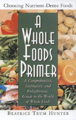 Image for A Whole Foods Primer: A Comprehensive, Instructive, and Enlightening Guide to the World of Whole Foods