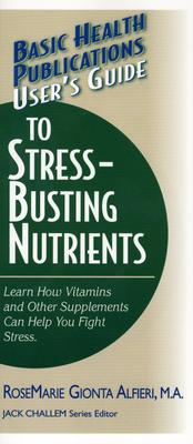 Image for BASIC HEALTH PUBLICATIONS USER'S GUIDE TO STREE-BUSTING NUTRIENTS