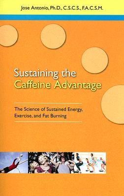 Image for Sustaining the Caffeine Advantage: The Science of Sustained Energy, Exercise, and Fat Burning