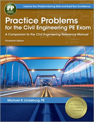 Practice Problems for the Civil Engineering PE Exam: A Companion to the Civil Engineering Reference Manual, 13th Ed, Lindeburg PE, Michael  R.