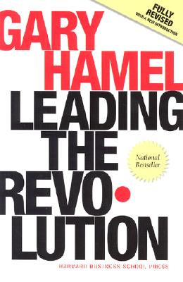 Leading the Revolution: How to Thrive in Turbulent Times by Making Innovation a Way of Life, Hamel, Gary