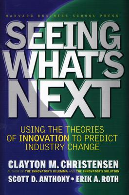 Image for Seeing What's Next: Using Theories of Innovation to Predict Industry Change