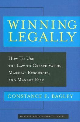 Image for Winning Legally: How Managers Can Use the Law to Create Value, Marshal Resources, and Manage Risk
