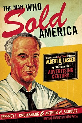 Image for The Man Who Sold America: The Amazing (but True!) Story of Albert D. Lasker and the Creation of the Advertising Century