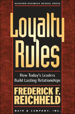 Loyalty Rules: How Today's Leaders Build Lasting Relationships, Frederick F. Reichheld; Rob Markey
