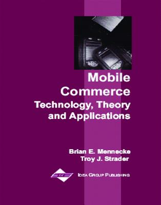 Mobile Commerce: Technology, Theory and Applications, Brian E. Mennecke