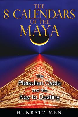 Image for The 8 Calendars of the Maya - The Pleiadian Cycle and the Key to Destiny