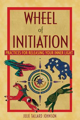 Image for Wheel of Initiation - Practices for Releasing Your Inner Light