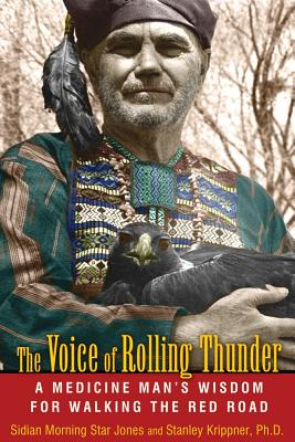 The Voice of Rolling Thunder: A Medicine Man's Wisdom for Walking the Red Road, Jones, Sidian Morning Star; Krippner Ph.D., Stanley